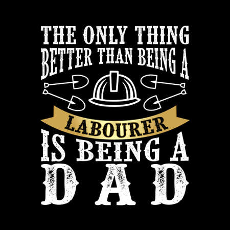 The Only Thing better than being a Laborer is being dad. Father Day Quote Imagens - 125738790