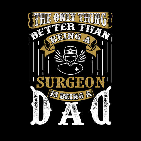 The Only Thing better than being a Surgeon is being dad. Father Day Quote  イラスト・ベクター素材