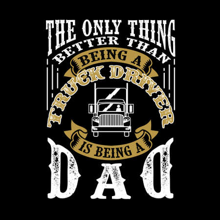The Only Thing better than being a Truck Driver is being dad. Father Day Quote  イラスト・ベクター素材
