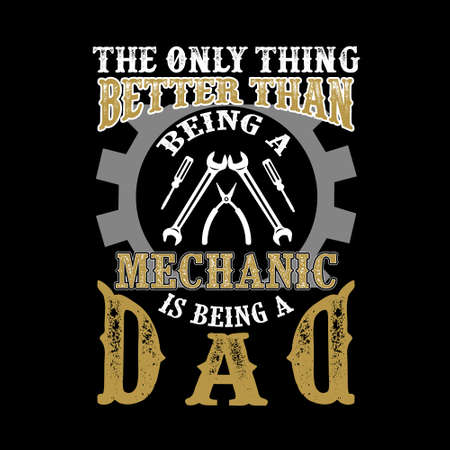 The Only Thing better than being a Mechanic is being dad. Father Day Quote Imagens - 125738793