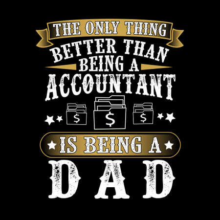 The Only Thing better than being a Accountant is being dad. Father Day Quote