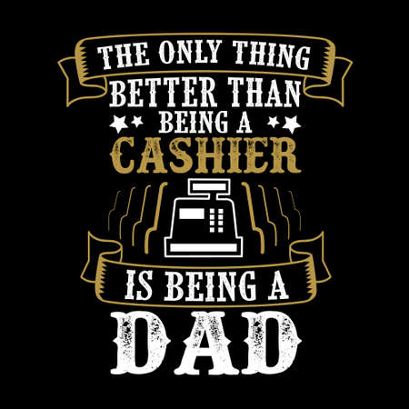 The Only Thing better than being a Cashier is being dad. Father Day Quote Stock Illustratie