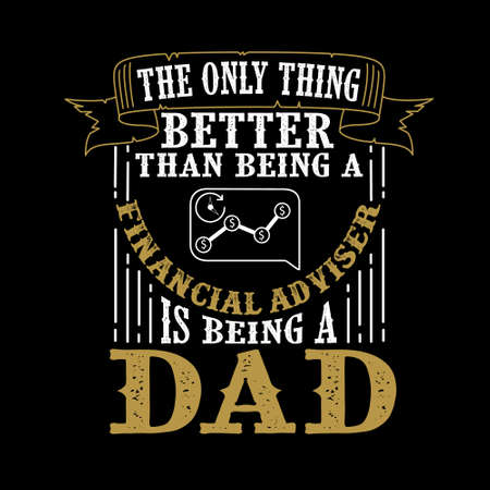 The Only Thing better than being a Financial Adviser is being dad. Father Day Quote