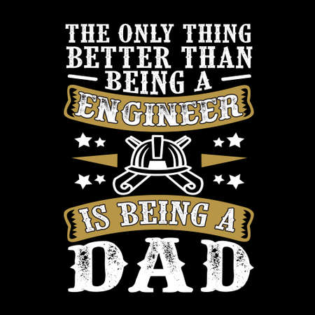 The Only Thing better than being a Engineer is being dad. Father Day Quote Imagens - 117043807