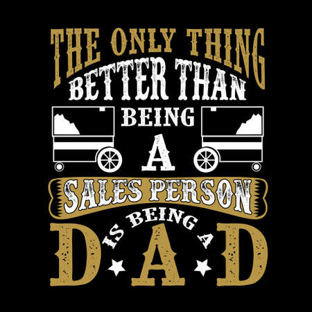 The Only Thing better than being a Sales Person is being dad. Father Day Quote Imagens - 117043826