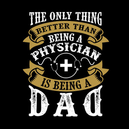 The Only Thing better than being a Physician is being dad. Father Day Quote  イラスト・ベクター素材