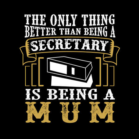 The Only Thing better than being a Secretary is being mom. Mother Day Quote