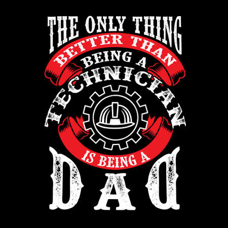 The Only Thing better than being a Technician is being dad. Father Day Quote  イラスト・ベクター素材
