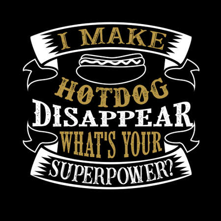 I make hotdog Disappear What s Your Superpower. Food and Drink Super power Quote