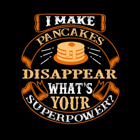 I make pancakes Disappear What s Your Superpower. Food and Drink Super power Quote 矢量图像