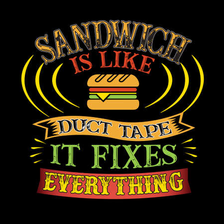 Sandwich Is like duct tape it fixes everything. Funny food Quote