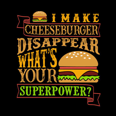 I make Cheeseburger disappear what s your superpower. Funny food Quote