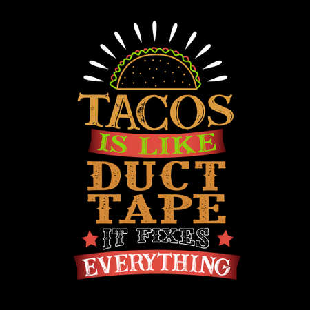 Tacos Is like duct tape it fixes everything. Funny food Quote