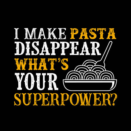 I make pasta Disappear What s Your Superpower. Food and Drink Super power Quote