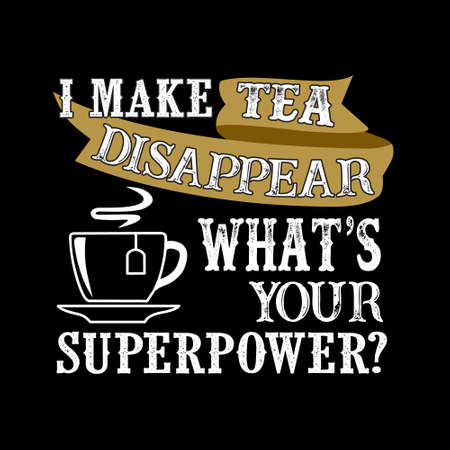 I make tea Disappear What s Your Superpower. Food and Drink Super power Quote 矢量图像