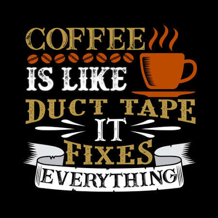 Coffee Is like duct tape it fixes everything. Funny food Quote