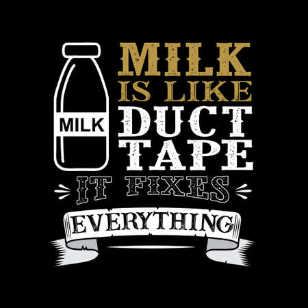 Milk Is like duct tape it fixes everything. Funny food Quote