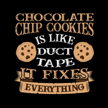 Chocolate Chip Cookies Is like duct tape it fixes everything. Funny food Quote