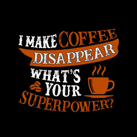 I make coffee Disappear What s Your Superpower. Food and Drink Super power Quote Illusztráció