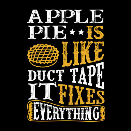 Apple Pie Is like duct tape it fixes everything. Funny food Quote