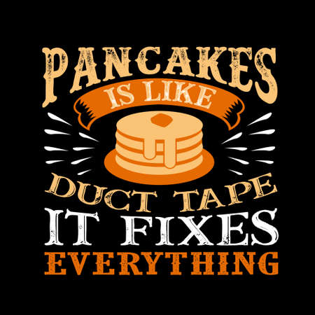 Pancakes Is like duct tape it fixes everything. Funny food Quote Ilustração