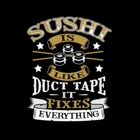 Sushi Is like duct tape it fixes everything. Funny food Quote