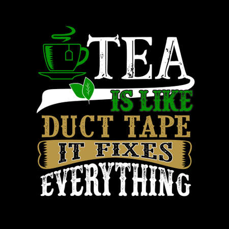 Tea Is like duct tape it fixes everything. Funny food Quote