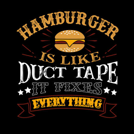 Hamburger Is like duct tape it fixes everything. Funny food Quote