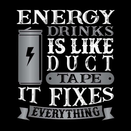 Energy Drinks Is like duct tape it fixes everything. Funny food Quote