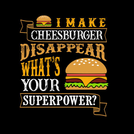 I make cheeseburger Disappear What s Your Superpower. Food and Drink Super power Quote