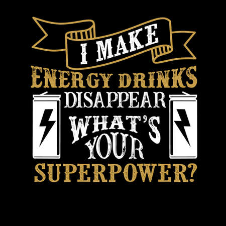I make energy drinks Disappear What s Your Superpower. Food and Drink Super power Quote Illusztráció