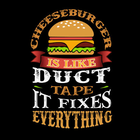 Cheeseburger Is like duct tape it fixes everything. Funny food Quote