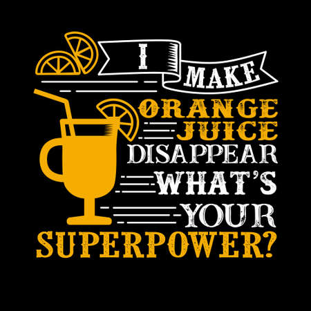 I make orange juice Disappear What s Your Superpower. Food and Drink Super power Quote