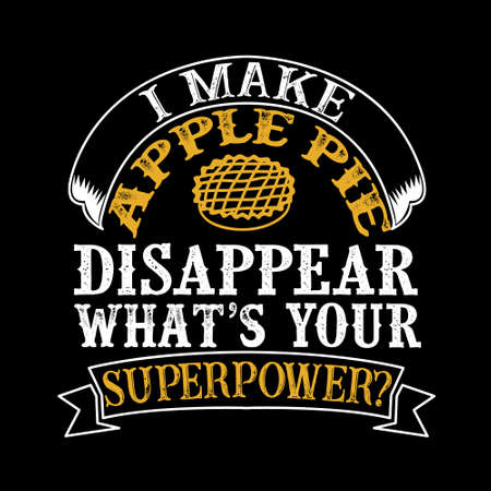 I make apple pie Disappear What s Your Superpower. Food and Drink Super power Quote