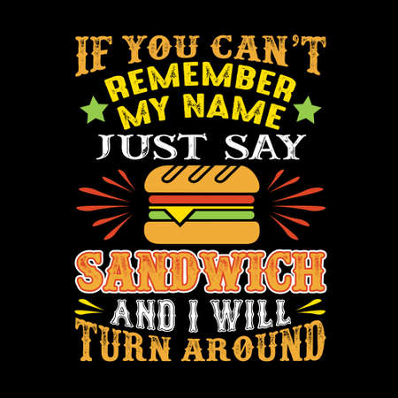 If you can't remember my name just say Sandwich and I will turn around. Food and drink quote