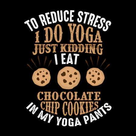 To reduce Stress I do Yoga, Just Kidding I eat Chocolate Chip Cookies in Yoga pants Vectores