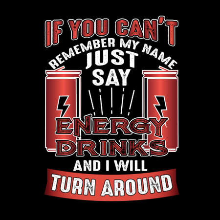 If you can't remember my name just say Energy Drink and I will turn around. Food and drink quote