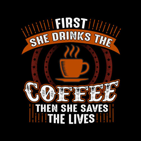 Coffee Quote. First she drinks the coffee then she saves the lives