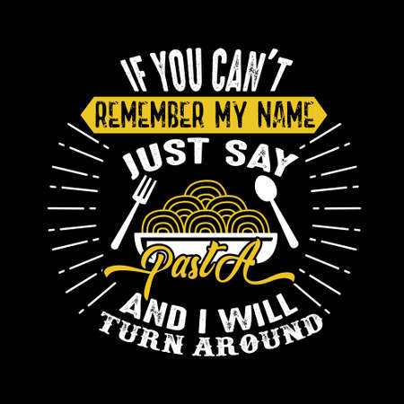 If you can't remember my name just say Pasta and I will turn around. Food and drink quote