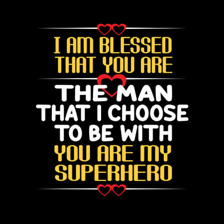 Love Quote and saying. I am blessed that you are the man that I choose to be with you are my superhero. Ilustração