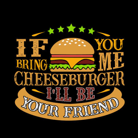 Food and drink Quote. If you bring me cheeseburger I'll be your friend Ilustração