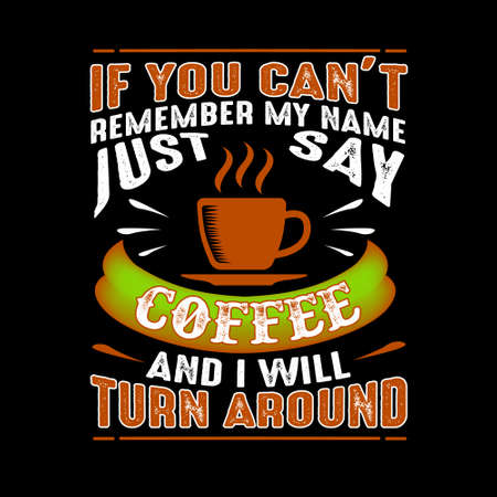 If you can't remember my name just say Coffee and I will turn around. Food and drink quote