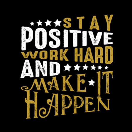 Business Quote. Stay positive work hard and make it happen