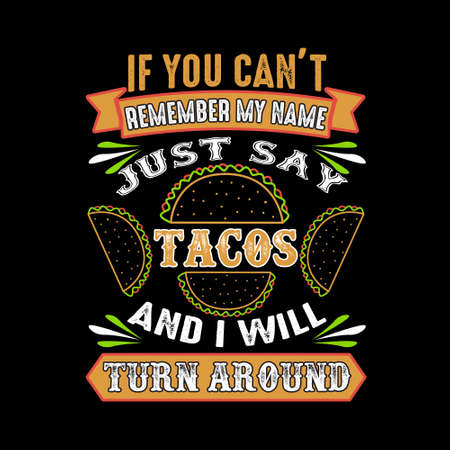 If you can't remember my name just say Tacos and I will turn around. Food and drink quote Ilustração