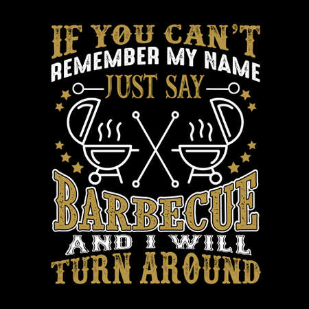 If you can't remember my name just say Barbeque and I will turn around. Food and drink quote