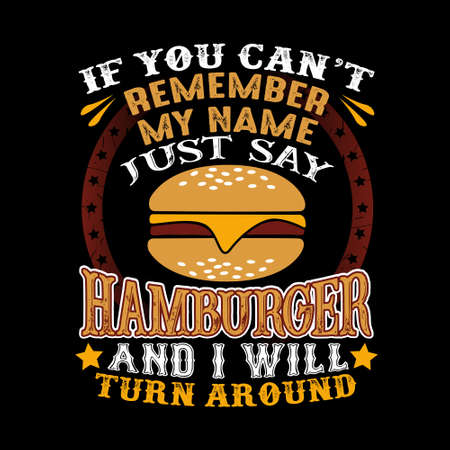 If you can't remember my name just say Hamburger and I will turn around. Food and drink quote