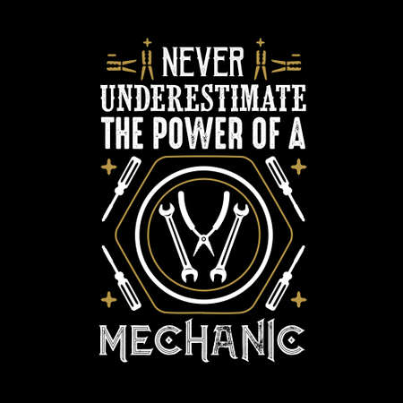 Never Underestimate The power of a Mechanic