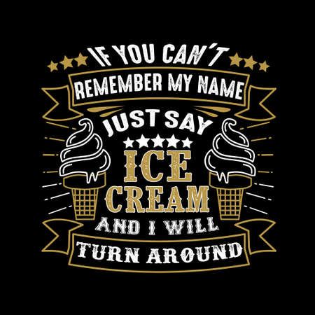 If you can't remember my name just say Ice Cream and I will turn around. Food and drink quote Ilustração