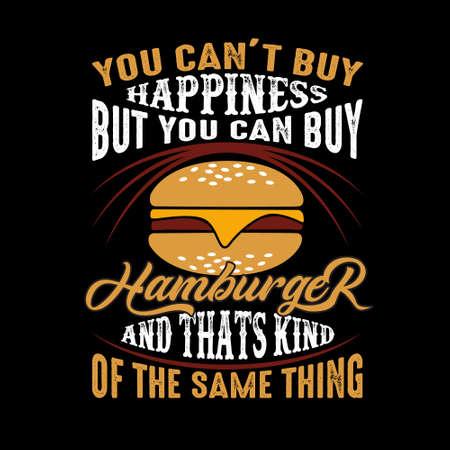 Vous ne pouvez pas acheter le bonheur mais vous pouvez acheter du hamburger et c'est un peu la même chose Vecteurs