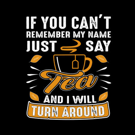 If you can't remember my name just say Tea and I will turn around. Food and drink quote